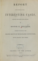 view Report of two hundred and four interesting cases, selected from among those treated by Doctor E. Fellerer, resident physician of the Orange Mountain Hydropathic Institution, South Orange, New Jersey.