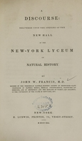 view A discourse : delivered upon the opening of the new hall of the New-York Lyceum of Natural History / by John W. Francis, M.D.