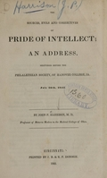 view The sources, evils and correctives of pride of intellect : an address, delivered before the Philalethean Society of Hanover College, IA., July 26th, 1842 / by John P. Harrison.