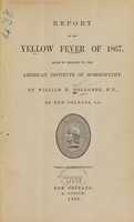 view Report on the yellow fever of 1867 : made by request to the American Institute of Homoeopathy / by William H. Holcombe.