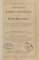 view Johnson's family physician : from the ablest medical authorities, giving numerous and dangerous diseases to which the human race is subject, the symptoms and treatment, or what is necessary to be done in an emergency for the patient before the physician arrives, thereby alleviating suffering and often saving life / by E. Darwin Hudson,  with articles from the most eminent physicians, among whom are Willard Parker [and others].