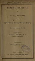view Medical education : the annual discourse before the Philadelphia County Medical Society : delivered December 29, 1852