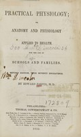 view Practical physiology, or, Anatomy and physiology applied to health : for the use of schools and families / by Edward Jarvis.
