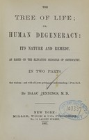 view The tree of life, or, Human degeneracy : its nature and remedy, as based on the elevating principle of orthopathy