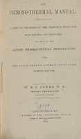 view The chrono-thermal manual; containing a list of the doses of the principal medicines, both mineral and vegetable, and most of the latest pharmaceutical preparations; also the Latin, French, German, and English nomenclature / by H. J. Jones, M.D., chrono-thermalist.