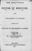 view The analytical system of medicine, or, The treatment of disease according to the principles and requirements of nature / by J. Clawson Kelley.