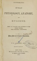 view Systematic human physiology, anatomy, and hygiene : being an analysis and synthesis of the human system, with practical conclusions / by T.S. Lambert.