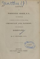 """view Letter to Worthington Hooker, M.D., of Norwich, in relation to so much of his book, entitled, """"Physician and Patient"""", as has reference to homoeopathy / by F. Matthes."""