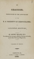 view An oration, pronounced on the anniversary of the K A Society of Hippocrates, in Lexington, Kentucky / by Henry Miller, M.D. President of the Lexington Medical Society, and member of the K A Society of Hippocrates ; published by request.