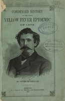 view Condensed history of the great yellow fever epidemic of 1878 : personal sketches and incidents, full particulars of the Father Mathew Camp, list of cities and towns visited by the scourge, and names of the victims of the fever in Memphis / [by Peter Murtough].