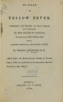 view An essay on yellow fever : comprising the history of that disease, as it appeared in the island of Antigua in the years 1835, 1839, & 1842,  with an appendix continuing the history to 1853 / by Thomas Nicholson.