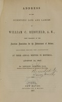 view Address on the scientific life and labors of William C. Redfield, A.M., first president of the American Association for the Advancement of Science : delivered before the Association at their Annual Meeting in Montreal, August 14, 1857