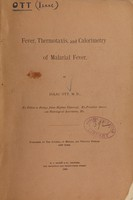 view Fever, thermotaxis, and calorimetry of malarial fever / by Isaac Ott.