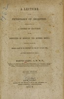 view A lecture on the physiology of digestion : introductory to a course of lectures on the institutes of medicine and materia medica : delivered before the medical class of the University of the City of New York, at the session of 1844-5 / by Martyn Paine.