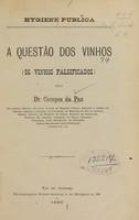 view A questão dos vinhos : os vinhos falsificados / pelo Dr. Campos da Paz.