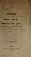view A dialogue of the gods! : being a comparison between ancient mythology and modern theology, according to the best historical records : dedicated to the freemen of the United States / by a physician.