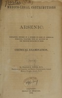 view Medico-legal contributions on arsenic : containing reports of a number of cases of arsenical poisoning, together with an account of the methods employed in their chemical examination / by Charles H. Porter.