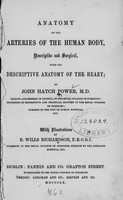 view Anatomy of the arteries of the human body : descriptive and surgical, with the descriptive anatomy of the heart / by John Hatch Power ; with illustrations by B. Wills Richardson.