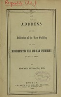 view An address at the dedication of the new building of the Massachusetts Eye and Ear Infirmary, July 3, 1850 / by Edward Reynolds.
