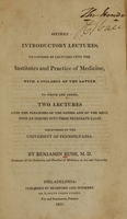 view Sixteen introductory lectures, to courses of lectures upon the institutes and practice of medicine : with a syllabus of the latter.  To which are added, Two lectures upon the pleasures of the senses and of the mind, with an inquiry into their proximate cause.  Delivered in the University of Pennsylvania.
