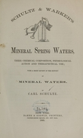 view Schultz & Warker's mineral spring waters : their chemical composition, physiological action, and therapeutical use : with a short review of the history of mineral waters / by Carl Schultz.