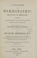 view A treatise on homoeopathic practice of medicine : comprised in a repertory for prescribing, adapted to domestic or professional use / by Hunting Sherrill.