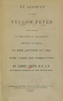 view An account of the yellow fever which appeared in the city of Galveston, Republic of Texas in the autumn of 1839 : with cases and dissections / by Ashbel Smith.