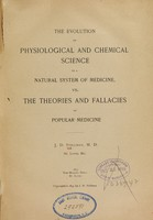 view The evolution of physiological and chemical science in a natural system of medicine, vs. the theories and fallacies of popular medicine / J.D. Stillman.