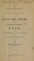 view The biography and phrenological character of Deacon John Phillips : with the addresses, poem, and original hymns, of the celebration of his C birth-day.