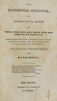 view The matrimonial preceptor, or, Instructive hints to those who are, and those who are like to be married : gathered from the works of the most classic authors, ancient and modern, who have discussed with a gay or grave pen, the merits of celibacy, courtship, and matrimony.