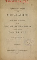 view The medical adviser : a full and plain treatise on the theory and practice of medicine, especially adapted to family use / by Rezin Thompson.