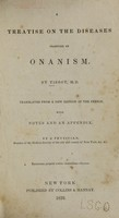 view A treatise on the diseases produced by onanism / by Tissot ; translated from a new edition of the French, with notes and an appendix by a physician.