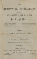 view The hydropathic encyclopedia : a system of hydropathy and hygiene, in eight parts ... / by R. T. Trall.