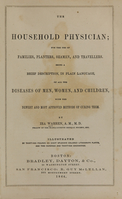 view The household physician : for the use of families, planters, seamen, and travellers : being a brief description, in plain language, of all the diseases of men, women, and children, with the newest and most approved methods of curing them / by Ira Warren.