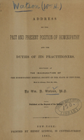 view Address on the past and present position of homoeopathy and the duties of its practitioners : delivered at the inauguration of the Homoeopathic Medical Society of the State of New-York, held in Albany, Feb. 28, 1861