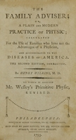 view The family adviser, or, A plain and modern practice of physic : calculated for the use of families who have not the advantages of a physician, and accommodated to the diseases of America / by Henry Wilkins, M.D. ; to which is annexed Mr. Wesley's Primitive physic, revised.