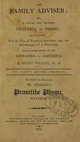 view The family adviser; or, A plain and modern practice of physic : calculated for the use of families who have not the advantages of a physician, and accommodated to the diseases of America