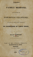 view Wright's Family medicine, or system of domestic practice : containing the improvements suggested by an experience of forty years / by Isaac Wright of Tennessee.