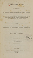 view Notes on Cuba : containing an account of its discovery and early history : a description of the face of the country, its population, resources, and wealth : its institutions, and the manners and customs of its inhabitants : with directions to travellers visiting the island / by a Physician.