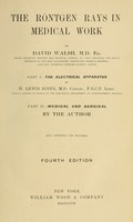 view The Röntgen rays in medical work / by David Walsh ; Part I.-The electrical apparatus by H. Lewis Jones ; part II.- Medical and surgical by the author.