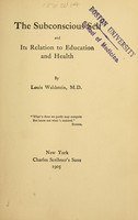 view The subconscious self and its relation to education and health / by Louis Waldstein.