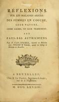 view Réflexions sur les maladies aigues des femmes en couche : leur nature, leurs causes, et leur traitement aux Pays-Bas Autrichiens / par F. Van Stichel.