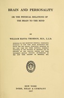 view Brain and personality : or the physical relations of the brain to the mind / by William Hanna Thomson.