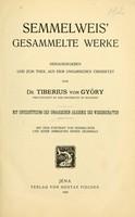 view Semmelweis' gesammelte Werke / hrsg. und zum Theil aus dem Ungarischen übers. von Tiberius von Györy ; mit Unterstützung der Ungarischen Akademie der Wissenschaften.