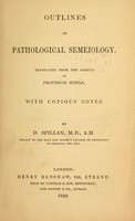 view Outlines of pathological semeiology / tr. from the German of Prof. Schill ; with copious notes by D. Spillan.