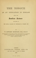 view The tongue as an indication in disease : being the Lumleian Lectures delivered at the Royal College of Physicians in March 1888 / by W. Howship Dickinson.