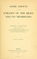 view Some points in the surgery of the brain and its membranes / by Charles A. Ballance.
