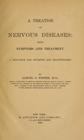 view A treatise on nervous diseases : their symptoms and treatment : a text-book for students and practitioners / by Samuel G. Webber.