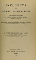 view Influenza, or Epidemic catarrhal fever : an historical survey of past epidemics in Great Britain from 1510-1890 / by E. Symes Thompson.