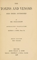 view The toxins and venoms, and their antibodies / by Em. Pozzi-Escot; authorized translation by Alfred I. Cohn, PHAR.D.
